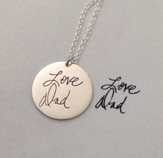 Personalized handwriting engraved necklace. I LOVE the idea of this!!