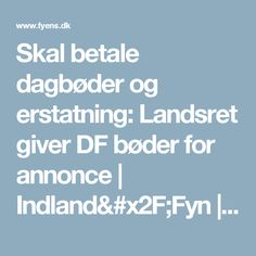 Skal betale dagbøder og erstatning: Landsret giver DF bøder for annonce | Indland/Fyn | Fyens.dk