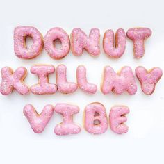Donut even try! Do not kill my vibe Doughnut Don't kill my vibe Donut Donut Lettering Michel De Montaigne, Donut Kill My Vibe, Motivacional Quotes, Food Quotes, Pink Quotes, Donut Quotes, Qoutes, Baking Quotes, Beach Quotes