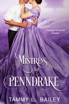 Learn about historical romance A Mistress for Penndrake by Tammy L. Bailey and buy the book during its sale in this book spotlight on A Mama's Corner of the World! Historical Romance Books, Historical Fiction, Romance Novels, Leo Wife, Marquess, Book Trailers, Mistress, The Book, New Books