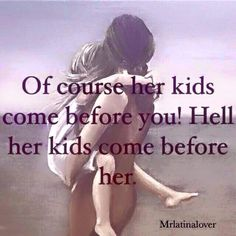 His kids do come first everytime! That's the way it should be Mommy Quotes, Mother Quotes, Me Quotes, Funny Quotes, Daughter Quotes, Great Quotes, Quotes To Live By, Inspirational Quotes, Motivational Sayings