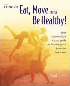 How to Eat, Move and Be Healthy! by Paul Chek, http://www.amazon.com/dp/1583870067/ref=cm_sw_r_pi_dp_3BOFqb02XYMAQ