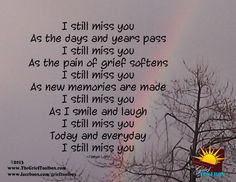 I still miss you A Poem | The Grief Toolbox Missing You Poems, Missing My Son, Missing You So Much, Miss You Much, Missing Piece, I Still Miss You, I Miss You Everyday, Ill Never Forget You, Miss Mom