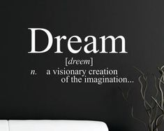 – a visionary creation of the – Dream well and when you wake, write your ideas down! Removable Wall Decals, Wall Decal Sticker, Dream Definition, Wall Quotes, Wall Sayings, Inventions, How To Remove, Messages, Marketing