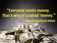 """Everyone needs money. That's why it's called 'money"" — Danny DeVito in Heist"