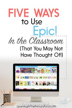 Epic! is great for a listening center in Kindergarten, first grade, or second grade. But this educational technology also has SO many other uses! Read this post for 5 great ways to use Epic! in the classroom. #edtech