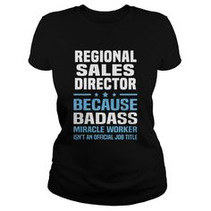 Regional Sales Director Because Badass Miracle Worker Is Not An Official Job Title T-Shirt, Hoodie Regional Sales Director
