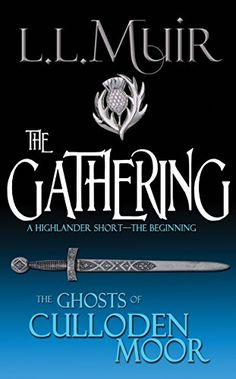 The Gathering: A Highlander Romance (The Ghosts of Culloden Moor Book 1) by L.L. Muir http://www.amazon.com/dp/B01049Y714/ref=cm_sw_r_pi_dp_L68Ovb14PVBAN