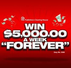 PCH $5,000.00 a-Week-FOREVER Sweepstakes – YOU Win and you'd get $5,000 A Week for your life, then after that, someone you choose gets $5,000 A Week for their life, too...