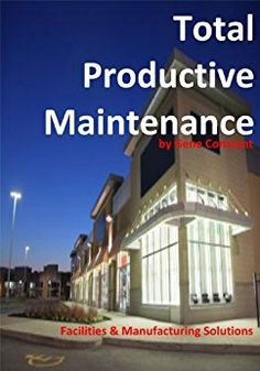 A must read for facilities managers and manufacturing companies. To stay competitive in today's adverse business climate requires a keen understanding of the intricate dynamics in your production facility. The successful manager must know how to use Total Total Productive Maintenance, Lean Six Sigma, Facility Management, Productivity, Recommended Reading, Flow, Opera, Learning, Business