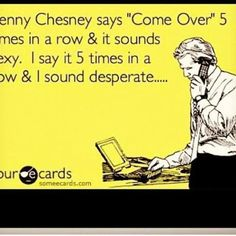 """Desperate, lol.,,,Honey-that could be ALL he says during the whole song and he still woulda had me at """"come"""" lmao"""