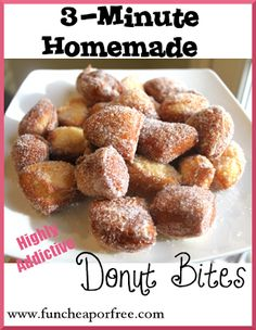 3 minute homemade donuts Ingredients: Can of jumbo biscuits Vegetable oil Directions: Let the oil get REALLY hot; if it's not hot enough it'll just make your donuts greasy.  Cut your biscuits into 1/4 pieces. Drop them into the oil, a few at a time. They cook really fast, probably less than 1 minute. Take them out when they get nice and brown.  Set your donuts on a paper towel for a minute or two, then roll them in sugar.