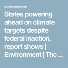States powering ahead on climate targets despite federal inaction, report shows | Environment | The Guardian