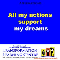 Affirmations: All my actions support my dreams  www.transformationcourses.online For 50+ VERY AFFORDABLE Personal Development And Entrepreneur Training Online Courses