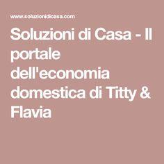 Soluzioni di Casa - Il portale dell'economia domestica di Titty & Flavia
