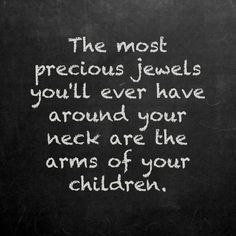 The most precious jewels you'll ever have around your neck are the arms of your children. ~and your grandchildren, too! Mommy Quotes, Family Quotes, Life Quotes, Child Quotes, Child Innocence Quotes, Baby Nephew Quotes, My Kids Quotes, Best Mom Quotes, Top Quotes