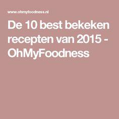 De 10 best bekeken recepten van 2015 - OhMyFoodness
