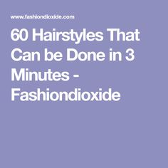 60 Hairstyles That Can be Done in 3 Minutes - Fashiondioxide