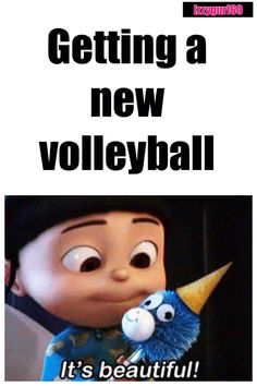 When I get a new volleyball...