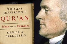 Our Founding Fathers included Islam Thomas Jefferson didn't just own a Quran -- he engaged with Islam and fought to ensure the rights of Muslims DENISE SPELLBERG
