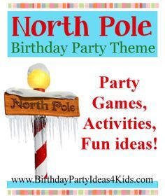 North Pole Birthday Party Ideas Fun ideas for a North Pole themed birthday party for kids, tweens and teens! Fun party games like Elf Fishing, Toy Workshop Sweep, Iceberg Scurry and more! http://www.birthdaypartyideas4kids.com/north-pole-party.html