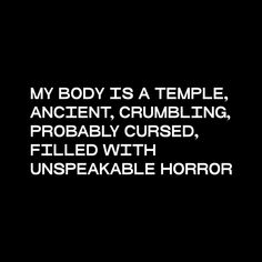 (alt phrasing) my body is a temple, ancient and crumbling - Life Lessons and Quotes - Best Humor Funny Now Quotes, Life Quotes, Humor Quotes, Truth Quotes, Mean Quotes, Fact Quotes, Body Is A Temple, What Is A Temple, Sarcastic Quotes