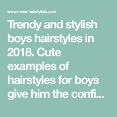 Trendy and stylish boys hairstyles in 2018. Cute examples of hairstyles for boys give him the confidence and inspiration to go to the barber.