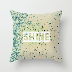 SHINE Throw Pillow by Louise Machado - #society6 #louisemachado #sparkle #shine #photography #typography #gift #turquoise #case #cover #pillow #homedecor #decor #home #decoration #appartment