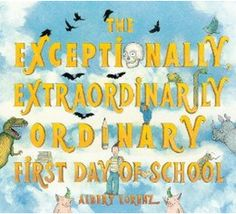 The Exceptionally Extraordinarily Ordinary First Day of School - An exaggerated tale of events!