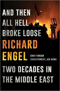 And Then All Hell Broke Loose: Two Decades in the Middle East Hardcover – February 9, 2016