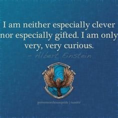 """I am neither especially clever, nor especially gifted. I am only very, very curious."""