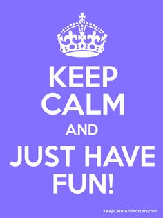 Just have fun!