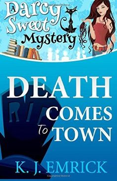 Death Comes to Town (2013) (The first book in the Darcy Sweet Cozy Mystery series) A Novella by K J Emrick