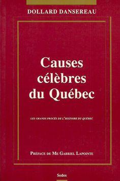 DANSEREAU, DOLLARD. Causes célèbres du Québec. Les grands procès de l'histoire du Québec.