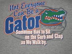 Not everyone can* be a Gator... (;
