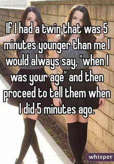I can actually do this! Except with two minutes! Wait, I'm the younger twin, it won't work......Awww