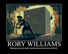 Hello, I'm the Doctor: Rory Williams. Making everyone else's boyfriend look bad since 102AD