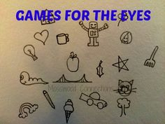 Games for the Eyes are vision games that you can do anywhere, anytime. For children who have visual processing deficits they will laugh while they learn.