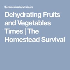 Dehydrating Fruits and Vegetables Times | The Homestead Survival