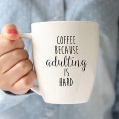 Coffee Mug - Ceramic Coffee Mug - Tea - Quote Mug- Tea Lover - Gift Idea - Tea Cup - Tea Time - Adulting Is Hard