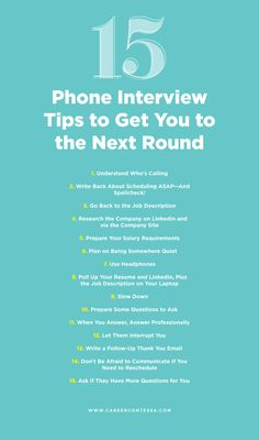 15 Sneaky Phone Interview Tips to Get You to the Next Round Phone interviews are the first step to getting that job. Learn the best tricks to ace your phone interview, including common phone interview questions.