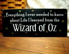 Wizard of Oz Wood Sign Everything I ever needed to know I learned from the Wizard of Oz