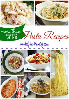 MORE THAN 75 Pasta Recipes at chef-in-training.com ...This is one of my favorite round ups! I LOVE pasta!