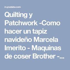 Quilting y Patchwork -Como hacer un tapiz navideño Marcela Imerito - Maquinas de coser Brother - YouTube