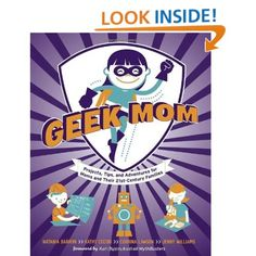 Geek Mom: Projects,Tips,and Adventures for Moms and Their 21st-Century Families: Natania Barron,Kathy Ceceri,Corrina Lawson,Jenny Williams: 9780823085927: Amazon.com: Books