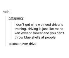 I'm learning to drive I'm gonna say this to my mom and see what she says