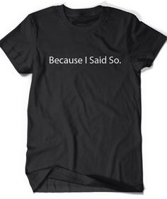 Because I Said So Funny Mom Dad T-Shirt T Shirt Tee Womens Ladies Humor Gift Present Mommy Daddy Parents Christmas Gift Ideas from Kids by BoooTees on Etsy https://www.etsy.com/listing/249783220/because-i-said-so-funny-mom-dad-t-shirt