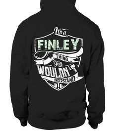 # IT'S A FINLEY THING YOU WOULDN'T UNDERSTAND .  HOW TO ORDER:1. Select the style and color you want: 2. Click Reserve it now3. Select size and quantity4. Enter shipping and billing information5. Done! Simple as that!TIPS: Buy 2 or more to save shipping cost!This is printable if you purchase only one piece. so dont worry, you will get yours.Guaranteed safe and secure checkout via:Paypal | VISA | MASTERCARD