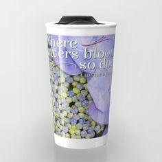 Where flowers bloom so does hope Travel Mug