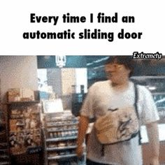 Automatic sliding door ahaha this is me all the time :p gif